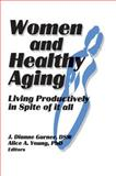 Women and Healthy Aging : Living Productively in Spite of It All, J Dianne Garner, Alice A Young, 1560230495