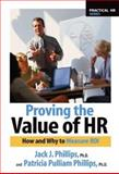 Proving the Value of HR : How and Why to Calculate ROI, Phillips, Jack J. and Phillips, Patricia Pulliam, 1586440497