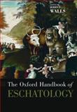 The Oxford Handbook of Eschatology, Walls, Jerry L., 0195170490