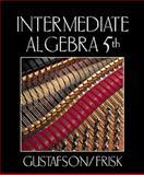 Intermediate Algebra, Gustafson, R. David and Frisk, 0534360491