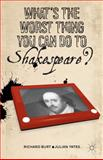 What's the Worst Thing You Can Do to Shakespeare?, Burt, Richard and Yates, Julian, 1137270497