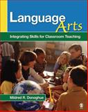 Language Arts : Integrating Skills for Classroom Teaching, Donoghue, Mildred R., 1412940494