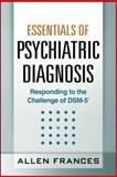 Essentials of Psychiatric Diagnosis : Responding to the Challenge of DSM-5, Frances, Allen, 1462510493
