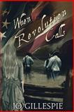 When Revolution Calls, Ms Jo Gillespie, 149030049X