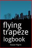 Flying Trapeze Logbook, Alastair Pilgrim, 1497570492