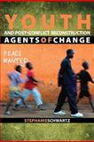 Youth and Post-Conflict Reconstruction : Agents of Change, Schwartz, Stephanie, 1601270496