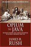 Opium to Java : Revenue Farming and Chinese Enterprise in Colonial Indonesia, 1860-1910, Rush, James, 9793780495