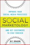 Social Marketology : Improve Your Social Media Processes and Get Customers to Stay Forever, Dragon, Ric, 0071790497
