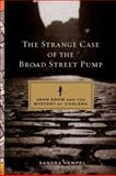 The Strange Case of the Broad Street Pump 1st Edition