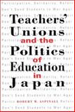 Teachers' Unions and the Politics of Education in Japan, Aspinall, Robert W., 079145049X
