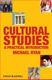Cultural Studies : A Practical Introduction, Ryan, Michael, 1405170492