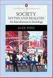 Society : Myths and Realities, an Introduction to Sociology (Penguin Academics Series), Thio, Alex, 0205480500
