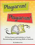 Plagiarism! Plagiarism! : 25 Fun Games and Activities to Teach Documenting and Sourcing Skills to Students, Fox, Kathleen, 1602130507