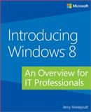 Introducing Windows 8 : An Overview for IT Professionals, Honeycutt, Jerry, 0735670501