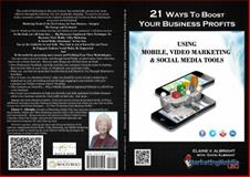 21 Ways to Boost Your Business Profits Using Mobile, Video Marketing and Social Media Tools, Elaine V. Albright and David M. Albright, 0991470508