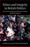Ethics and Integrity in British Politics : How Citizens Judge Their Politicians' Conduct, and Why It Matters, Allen, Nicholas and Birch, Sarah, 1107050502