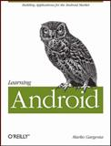Learning Android, Gargenta, Marko, 1449390501
