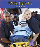 EMTs Help Us, Aaron R. Murray, 076604050X