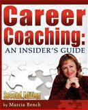 Career Coaching : An Insider's Guide - Second Edition, Bench, Marcia A., 0981700500