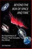 Beyond the Box of Space and Time : An Experience of Physics That Includes the Mind, Jim Raschick, 0983540500