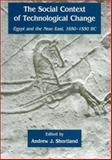 The Social Context of Technological Change and Egypt and the Near East, 1650-1550 B. C., , 1842170503