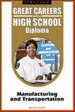 Great Careers with a High School Diploma : Manufacturing and Transportation, Cohn, Jessica, 0816070504