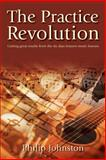 The Practice Revolution : Getting Great Results from the Six Days Between Music Lessons, Johnston, Philip, 095819050X