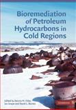 Bioremediation of Petroleum Hydrocarbons in Cold Regions, Filler, Dennis M. and Snape, Ian, 1107410509