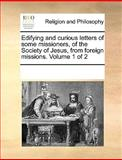 Edifying and Curious Letters of Some Missioners, of the Society of Jesus, from Foreign Missions, See Notes Multiple Contributors, 1170230504