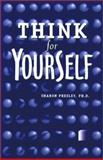 Think for Yourself! : Questioning Pressures to Conform, Presley, Sharon, 1579510507