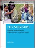 City Survivors : Bringing up Children in Disadvantaged Neighbourhoods, Power, Anne, 1847420508