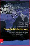 Geschichtskulturen : Weltgeschichte der Historiografie Von 1750 Bis Heute, Iggers, Georg G. and Mukherjee, Supriya, 3525300506
