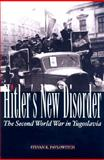 Hitler's New Disorder : The Second World War in Yugoslavia, Pavlowitch, Steven, 0231700504