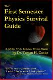 First Semester Physics Survival Guide : A Lifeline for the Reluctant Physics Student, Cooke, Teman, 0989320502
