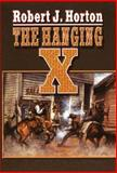 The Hanging X, Robert J. Horton, 1477840508