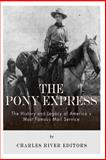 The Pony Express: the History and Legacy of America's Most Famous Mail Service, Charles River Charles River Editors, 149375050X
