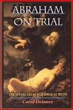 Abraham on Trial : The Social Legacy of Biblical Myth, Delaney, Carol L., 0691070504