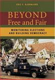 Beyond Free and Fair : Monitoring Elections and Building Democracy, Bjornlund, Eric C., 0801880505