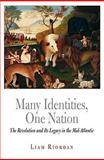 Many Identities, One Nation : The Revolution and Its Legacy in the Mid-Atlantic, Riordan, Liam, 0812220501