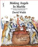 Making Angels in Marble, David Walsh, 0957000502