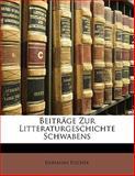 Beiträge Zur Litteraturgeschichte Schwabens (German Edition), Hermann Fischer, 1141730502