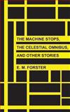 The Machine Stops, the Celestial Omnibus, and Other Stories, E. Forster, 1492980501