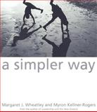Simpler Way, Margaret J. Wheatley and Myron Kellner-Rogers, 1576750507