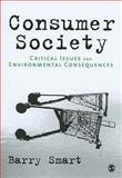 Consumer Society : Critical Issues and Environmental Consequences, Smart, Barry, 1847870503