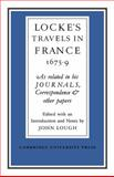 Locke's Travels in France : As Related in his Journals, Correspondence and Other Papers, , 0521080509
