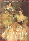 The Rise of the Nouveaux Riches : Style and Status in Victorian and Edwardian Architecture, Crook, J. Mordaunt, 0719560500