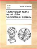 Observations on the Report of the Committee of Secrecy, See Notes Multiple Contributors, 1170290507