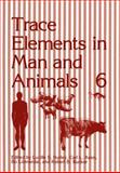 Trace Elements in Man and Animals 6, Hurley, Lucille S. and Keen, Carl L., 1461280508