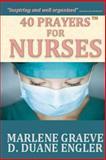 40 Prayers for Nurses, D. Duane Engler and Marlene Graeve, 1495320502