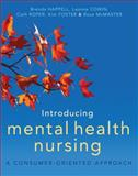 Introducing Mental Health Nursing : A Consumer Oriented Approach, Happell, Brenda and Cowin, Leanne, 1741140501